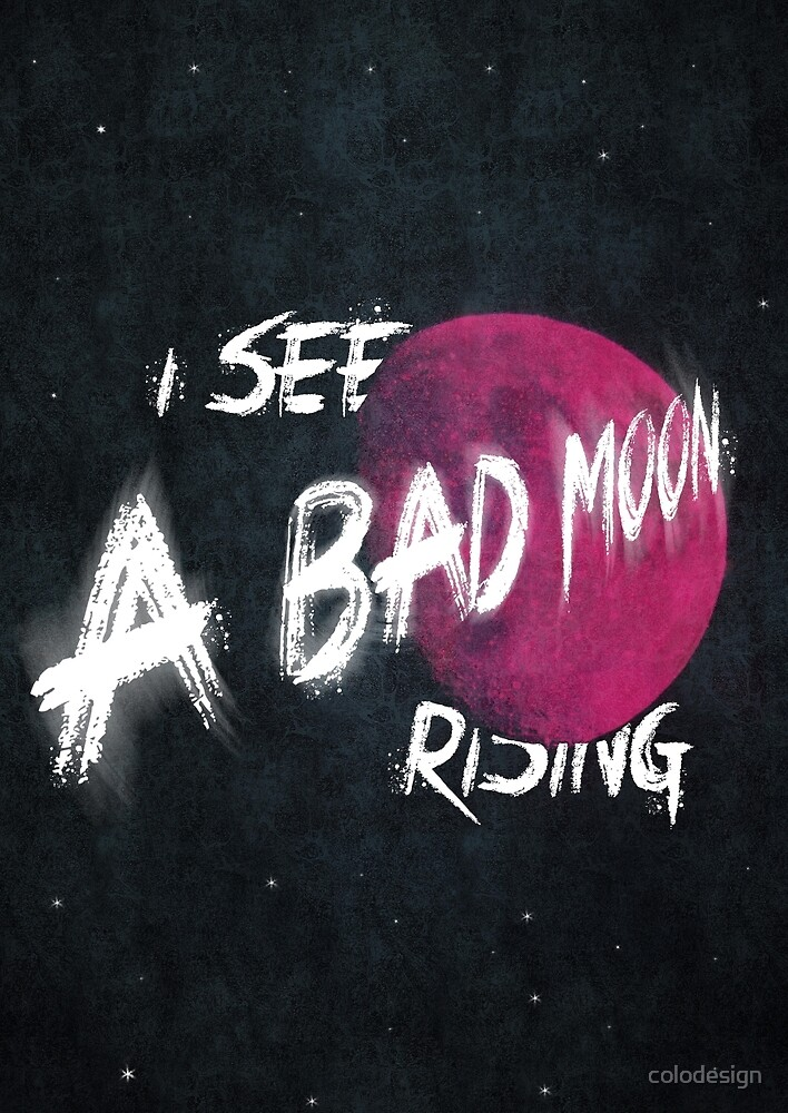 Bad Moon Rising by colodesign