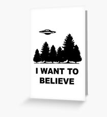 """""""I want to believe"""" X Files Greeting Card"""