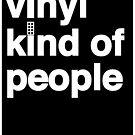 Vinyl Kind Of People by modernistdesign