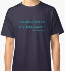 'Kindness Is My Religion...' Classic T-Shirt