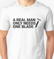 A Real Man Only Needs One Blade T-Shirt