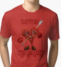 Loves Headache Tri-blend T-Shirt