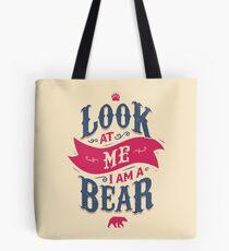 LOOK AT ME I AM A BEAR Tote Bag
