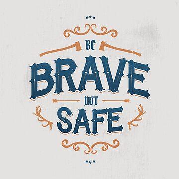BE BRAVE NOT SAFE by snevi