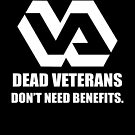 Dead Veterans Don't Need Benefits - Veterans Administration (No Background) by Kowulz
