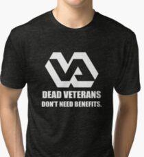 Dead Veterans Don't Need Benefits - Veterans Administration (No Background) Tri-blend T-Shirt