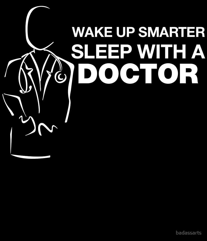 WAKE UP SMARTER SLEEP WITH A DOCTOR by badassarts
