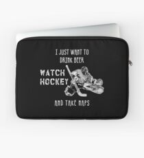 I JUST WANT TO DRINK BEER WATCH HOCKEY AND TAKE NAPS Laptop Sleeve