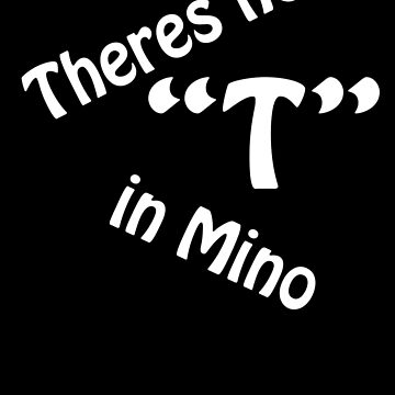 Theres no T in Mino by mjaudiop