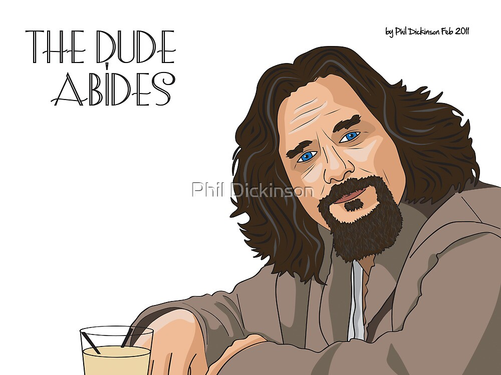 The Dude Abides... by Phil Dickinson