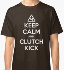 Keep Calm and Clutch Kick - white text, Euro Style! Classic T-Shirt