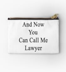 And Now You Can Call Me Lawyer  Studio Pouch