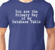 You are the PK of my DB table Unisex T-Shirt