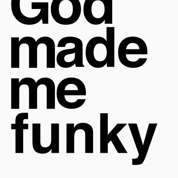 God Made Me Funky by PaintMeBlack