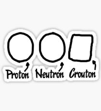 Proton, Neutron, Crouton Sticker