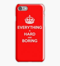Everything is Hard and Boring iPhone 7 Case