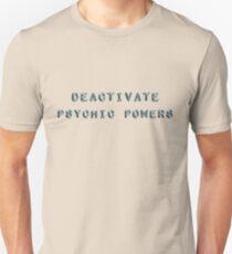 deactivate psychic powers T-Shirt