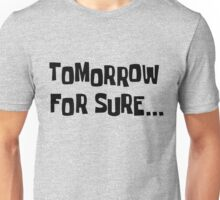 Spongebob - Tomorrow for sure Unisex T-Shirt