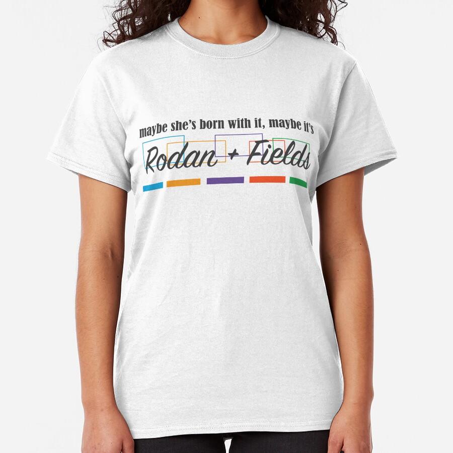 Rodan + Fields Born With It Classic T-Shirt