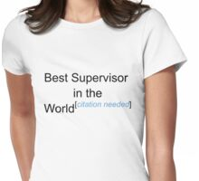 Best Supervisor in the World - Citation Needed! Womens Fitted T-Shirt