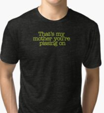 Dead Alive - That's my mother you're pissing on Tri-blend T-Shirt