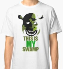 This is my swamp - Shrek is love. Shrek is life. Classic T-Shirt
