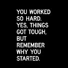Remember Why You Started. by hopealittle
