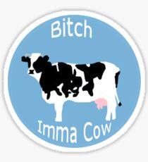 Bitch Imma Cow Sticker