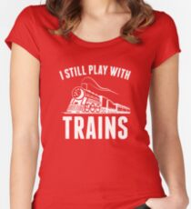 I Still Play With Trains Women's Fitted Scoop T-Shirt