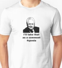 I'll take that as a comment #qanda T-Shirt Unisex T-Shirt