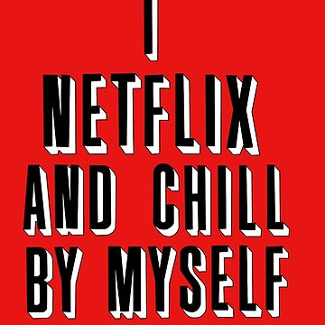netflix and chill by myself by bigosodesign
