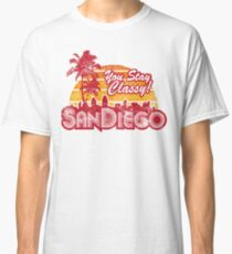 You Stay Classy! San Diego (Worn look) Classic T-Shirt