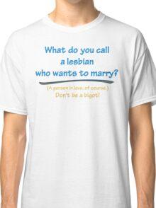 BIGOT:  LESBIAN LOVE Classic T-Shirt