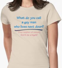 BIGOT:  GAY NEIGHBOR Womens Fitted T-Shirt
