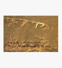Everyday, the desert speaks my love for you Photographic Print