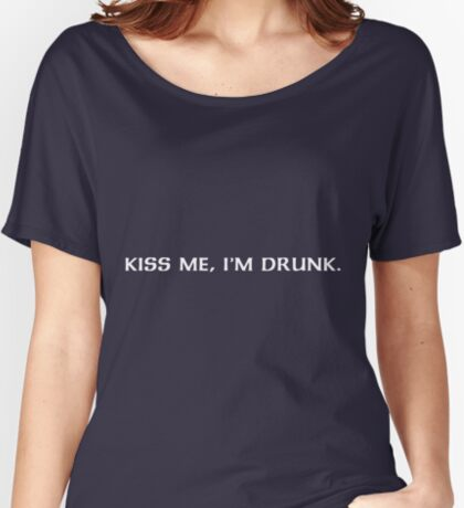 Kiss me, I'm drunk. Women's Relaxed Fit T-Shirt