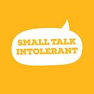 Small Talk Intolerant by Plan8