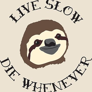 The ORIGINAL Live Slow Die Whenever Sloth Illustration - Life Motto for the Lazy and Loveable Sloths by SolissClothing