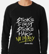 Cobra Kai Motto: Strike First Strike Hard No Mercy Lightweight Sweatshirt