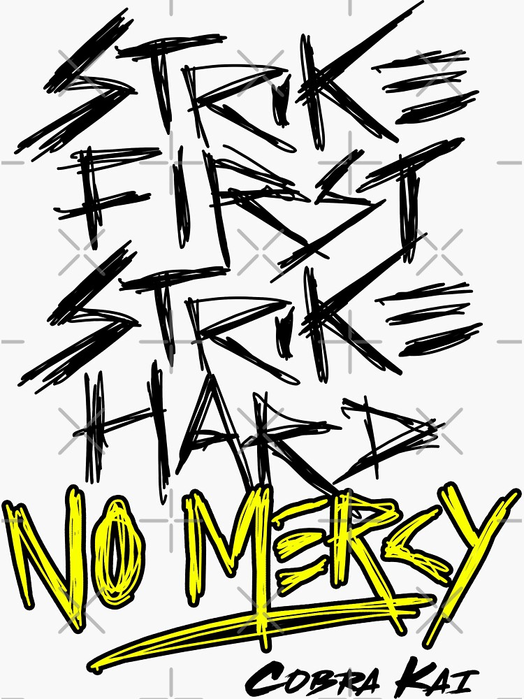 Cobra Kai Motto: Strike First Strike Hard No Mercy by sketchNkustom