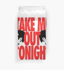 Take Me Out Tonight Duvet Cover