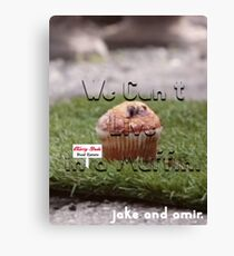 Jake and Amir - We CAN'T LIVE IN A MUFFIN Canvas Print