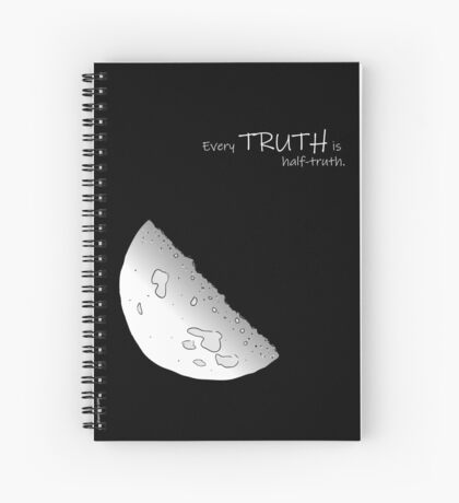 Every Truth Is Half-Truth Spiral Notebook