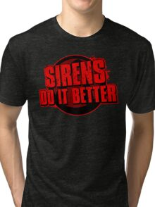Sirens Do It Better (red) Tri-blend T-Shirt
