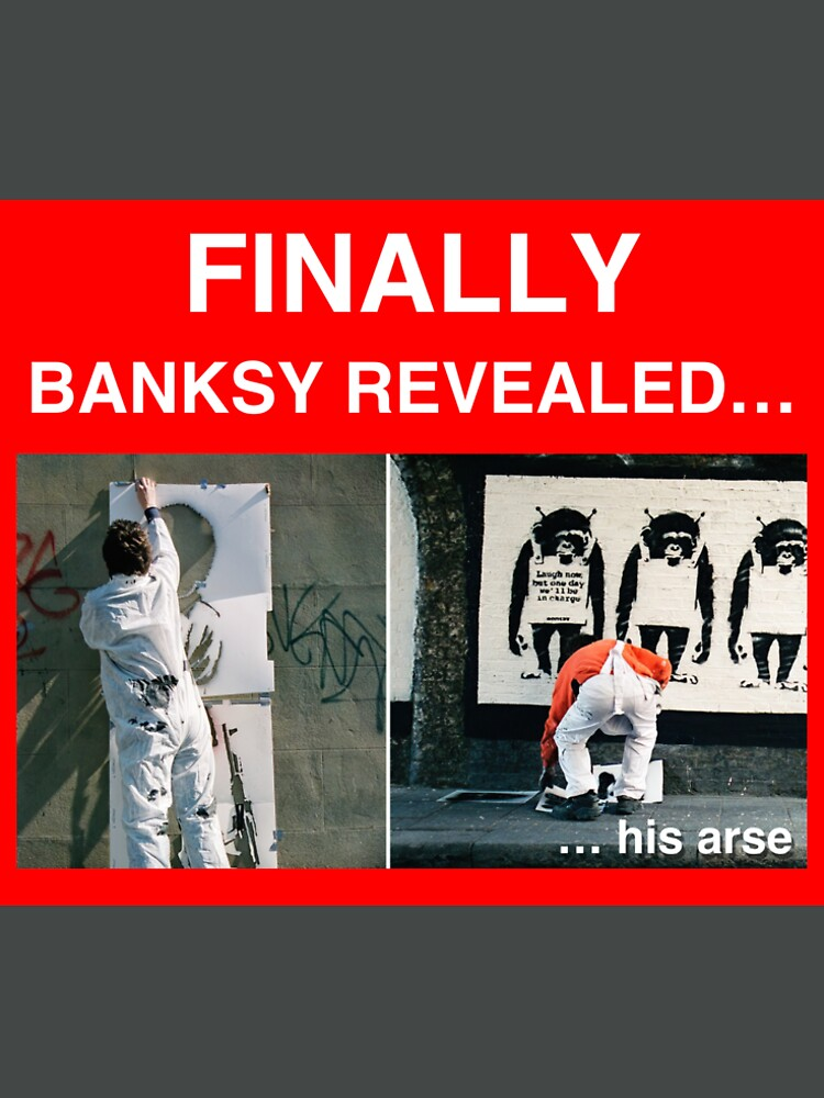 Finally Banksy Revealed... his arse by neanda