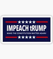 Impeach tRump - Make the Constitution Matter Again Sticker