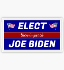 Elect (then impeach) Joe Biden Transparent Sticker