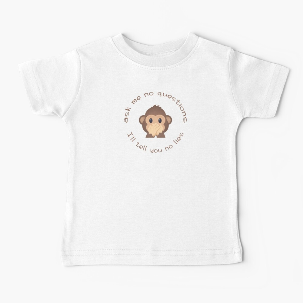 ask me no questions, I'll tell you no lies Baby T-Shirt