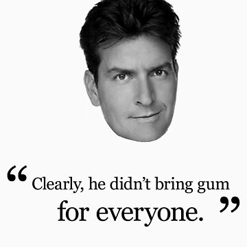 Charlie Sheen Gum Quote by teamfreewill