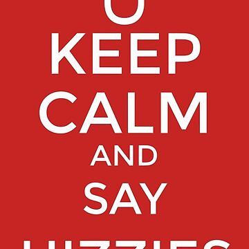 Keep Calm And Say Hizzies by BeafflesEmffles